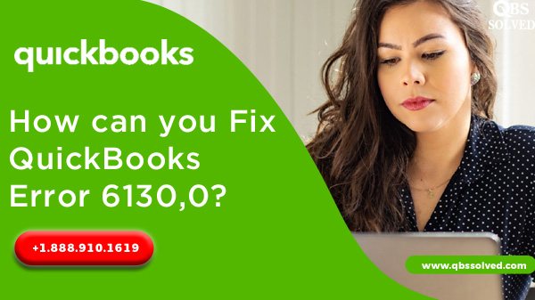 How can you Fix QuickBooks Error 6130,0?