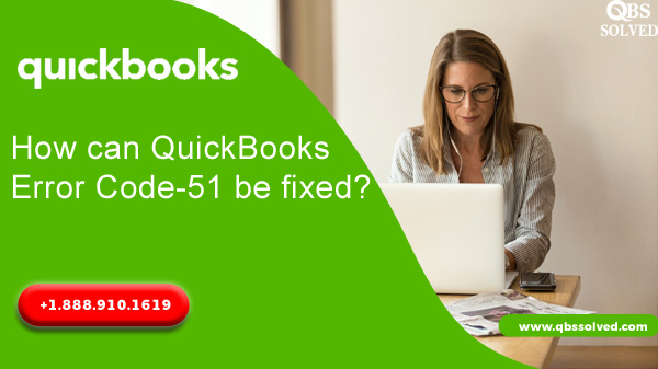 How can QuickBooks Error Code-51 be fixed?