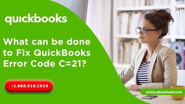 What can be done to Fix QuickBooks Error Code C=21?